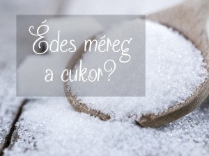 Édes méreg a cukor?